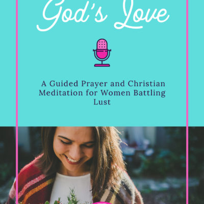 Receiving God's Love: A Guided Prayer and Christian Meditation for Women Battling Lust