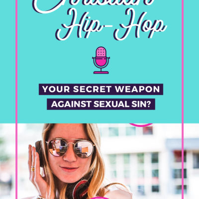 Christian Hip-Hop: Your Secret Weapon Against Sexual Sin?