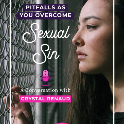 Pitfalls as You Overcome Sexual Sin