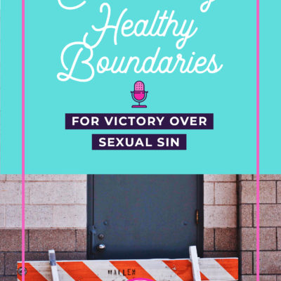 Establishing Healthy Boundaries for Victory Over Sexual Sin