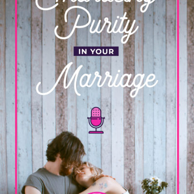 Embracing Purity in Your Marriage | Our Story
