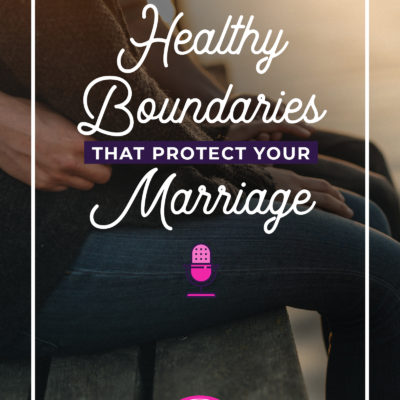 Healthy Boundaries That Protect Your Marriage