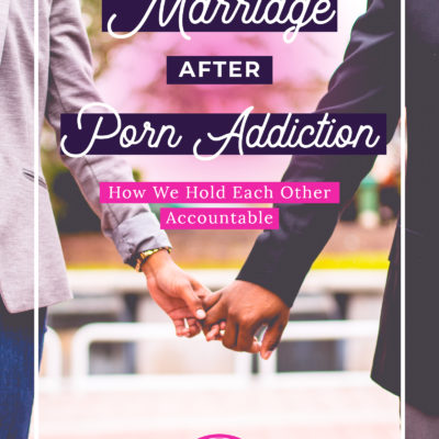 Marriage After Porn Addiction: How We Hold Each Other Accountable